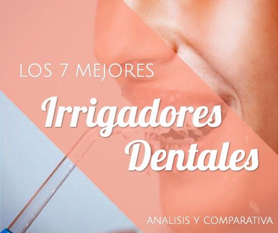 Los 7 Mejores Irrigadores Dentales