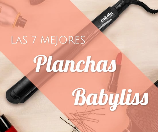 Las 7 Mejores Planchas Babyliss