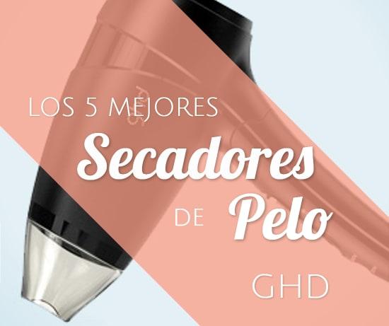 Los 5 Mejores Secadores de Pelo GHD