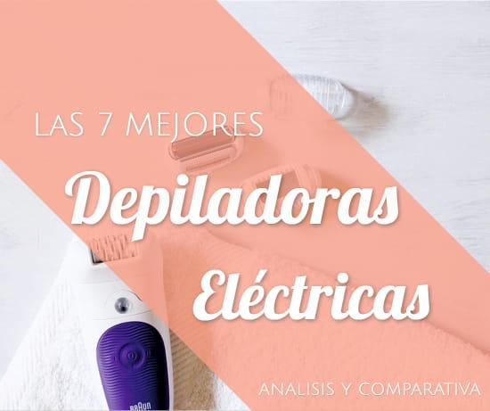 Las 7 Mejores Depiladoras Eléctricas