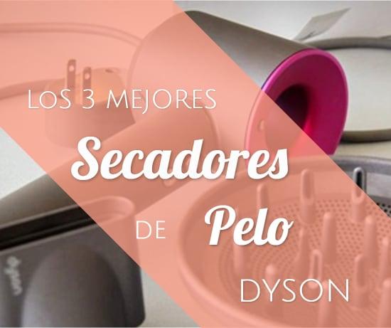 Los 3 Mejores Secadores de Pelo Dyson